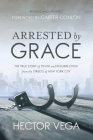 Arrested By Grace: The True Story of Death and Resurrection from the Streets of New York City Cover Image