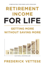 Retirement Income for Life: Getting More Without Saving More (Second Edition) Cover Image