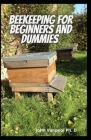 Beekeeping For Beginners and Dummies: Everything You Need to Know On Getting Started With Beekeeping Cover Image