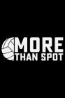 More Than Spot: Volleyball Journal Notebook - Volleyball Lover Gifts - Volleyball Player Notebook Journal - Volleyball Coach Journal N Cover Image