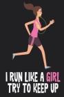 I Run Like A Girl Try To Keep Up Logbook 6