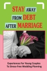 Stay Away From Debt After Marriage: Experiences For Young Couples To Stress-Free Wedding Planning: Things To Consider When Planning A Debt-Free Weddin Cover Image