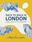Ways to Walk in London: Hidden Places and New Perspectives Cover Image