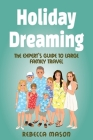 Holiday Dreaming: The Expert's Guide to Large Family Travel Cover Image