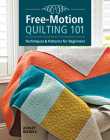 Free-Motion Quilting 101: Techniques & Patterns for Beginners Cover Image