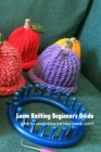 Loom Knitting Beginner's Guide: What Is Loom Knitting and How Does It Work?: Mother's Day Gift 2021, Happy Mother's Day, Gift for Mom Cover Image