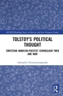 Tolstoy's Political Thought: Christian Anarcho-Pacifist Iconoclasm Then and Now Cover Image