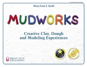 Mudworks: Creative Clay, Dough, and Modeling Experiences (Bright Ideas for Learning #1) Cover Image