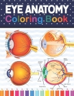 Eye Anatomy Coloring Book: Incredibly Detailed Self-Test Human Eye Anatomy Coloring Book for Ophthalmology Students & Ophthalmologists The Human Cover Image