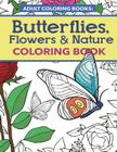 Adult Coloring Books: Butterflies, Flowers & Nature: Anti-Stress Summer Color Therapy for Beginner and Advanced Colorists to Relax Cover Image