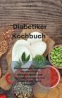 Diabetiker-Kochbuch: Das komplette Diabetes-Kochbuch mit schmackhaften und leckeren Rezepten zum Umgang mit Typ-2-Diabetes (Diabetic Cookbo Cover Image