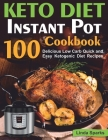 Keto Diet Instant Pot Cookbook: 100 Delicious Low Carb Quick and Easy Ketogenic Diet Recipes (ketogenic instant pot cookbook) Cover Image