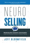 NeuroSelling: Mastering the Customer Conversation Using the Surprising Science of Decision-Making Cover Image