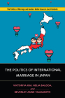 The Politics of International Marriage in Japan (Politics of Marriage and Gender: Global Issues in Local Contexts) Cover Image
