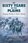 My Sixty Years on the Plains: Trapping, Trading, and Indian Fighting Cover Image