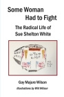 Some Woman Had to Fight: The Radical Life of Sue Shelton White Cover Image