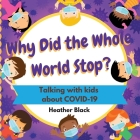 Why Did the Whole World Stop?: Talking With Kids About COVID-19 Cover Image