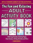 The Fun and Relaxing Adult Activity Book: With Easy Puzzles, Coloring Pages, Writing Activities, Brain Games and Much More Cover Image