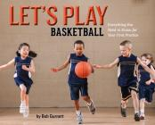 Let's Play Basketball: Everything You Need to Know for Your First Practice Cover Image