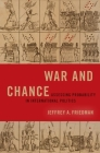 War and Chance: Assessing Uncertainty in International Politics Cover Image