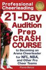 Professional Cheerleading: 21-Day Audition Prep Crash Course: to Becoming an Arena Cheerleader for NFL, NBA, and Other Pro Cheer Teams Cover Image