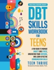 The DBT Skills Workbook for Teens: A Fun Guide to Manage Anxiety and Stress, Understand Your Emotions and Learn Effective Communication Skills Cover Image