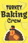 Turkey Baking Crew: Thanksgiving Notebook - For Anyone Who Loves To Gobble Turkey This Season Of Gratitude - Suitable to Write In and Take Cover Image
