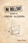 No Bullshit Guide to Linear Algebra Cover Image