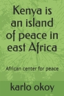 Kenya is an island of peace in east Africa: African center for peace Cover Image