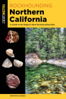 Rockhounding Northern California: A Guide to the Region's Best Rockhounding Sites Cover Image