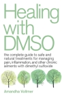 Healing with DMSO: The Complete Guide to Safe and Natural Treatments for Managing Pain, Inflammation, and Other Chronic Ailments with Dimethyl Sulfoxide  Cover Image