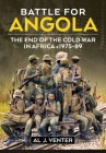Battle for Angola: The End of the Cold War in Africa C. 1975-89 Cover Image