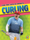 Curling (For the Love of Sports) Cover Image