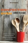 Convection Oven Cookbook for Newbies: Delicious, Finger-Licking and Budget-Friendly Recipes for Your Countertop Convection Oven Cover Image