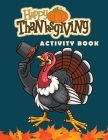 Thanksgiving Activity Book: Amazing THANKSGIVING Coloring and Activity Book with Funny Workbook Games for Kids, Dot To Dot, Mazes, FOR KIDS 4-10 Cover Image