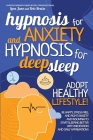Hypnosis for Anxiety and Hypnosis for Deep Sleep: Adopt Healthy Lifestyle! Be Happy And Stress Free, Fight Anxiety, Insomnia To Start Sleeping Better Cover Image