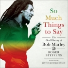 So Much Things to Say Lib/E: The Oral History of Bob Marley Cover Image