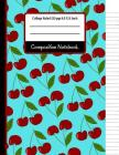 Composition Notebook: Cherry College Ruled Notebook for Girls, Kids, School, Students and Teachers Cover Image