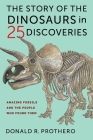 The Story of the Dinosaurs in 25 Discoveries: Amazing Fossils and the People Who Found Them Cover Image