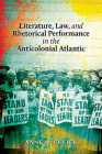 Literature, Law, and Rhetorical Performance in the Anticolonial Atlantic Cover Image
