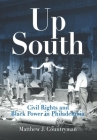 Up South: Civil Rights and Black Power in Philadelphia (Politics and Culture in Modern America) Cover Image