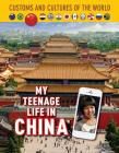 My Teenage Life in China (Custom and Cultures of the World #12) Cover Image