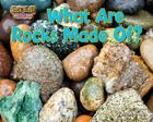 What Are Rocks Made Of? Cover Image