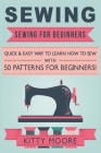 Sewing (5th Edition): Sewing For Beginners - Quick & Easy Way To Learn How To Sew With 50 Patterns for Beginners! Cover Image