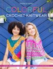 Colorful Crochet Knitwear: Crochet Sweaters and More with Mosaic, Intarsia and Tapestry Crochet Patterns Cover Image