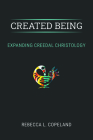 Created Being: Expanding Creedal Christology Cover Image