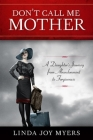 Don't Call Me Mother: A Daughter's Journey from Abandonment to Forgiveness Cover Image