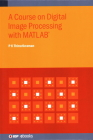 Course on Digital Image Processing with Matlab(r) (Iop Expanding Physics) Cover Image