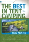 The Best in Tent Camping: New Mexico: A Guide for Car Campers Who Hate RVs, Concrete Slabs, and Loud Portable Steros Cover Image