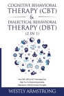 Cognitive Behavioral Therapy (CBT) & Dialectical Behavioral Therapy (DBT) (2 in 1): How CBT, DBT & ACT Techniques Can Help You To Overcoming Anxiety, Cover Image